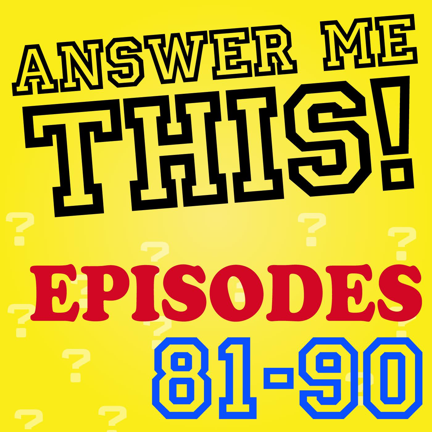 Answer Me This! (Episodes 81-90)