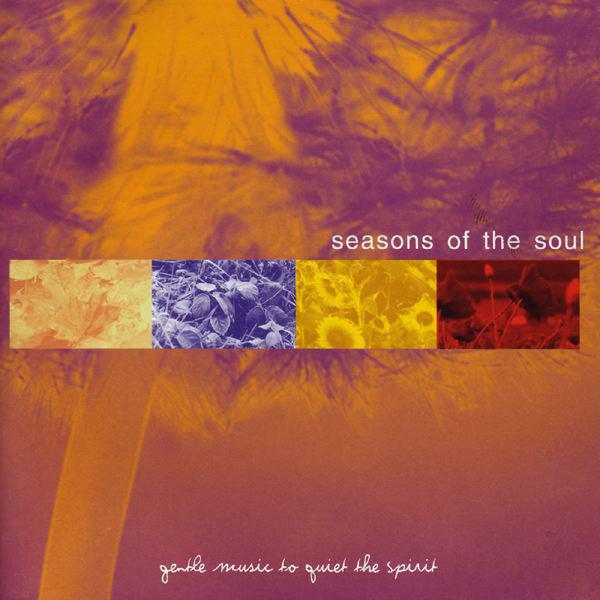 Seasons Of The Soul - Gentle Music To Quiet The Spirit