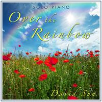 Over the Rainbow (The Solo Piano of David Sun) [Improvisation] - Single packshot