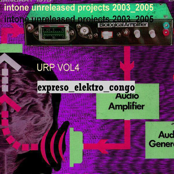 Expreso_Elektro_Congo (Intone Unreleased Projects Volume Four: 2003-2005)