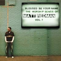 Blessed Be Your Name: The Worship Songs Of Matt Redman, Vol. 1 packshot
