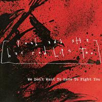 We Don't Want to Have to Fight You - Single packshot