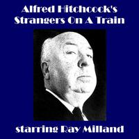 Alfred Hitchcock's - Strangers On A Train (feat. Ray Milland) [feat. Ray Milland] packshot