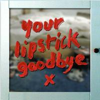Your Lipstick Goodbye packshot